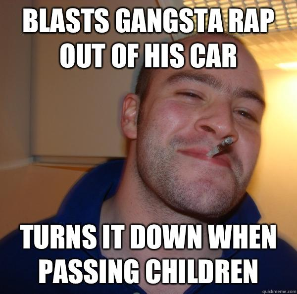 Blasts gangsta rap out of his car Turns it down when passing children - Blasts gangsta rap out of his car Turns it down when passing children  Misc
