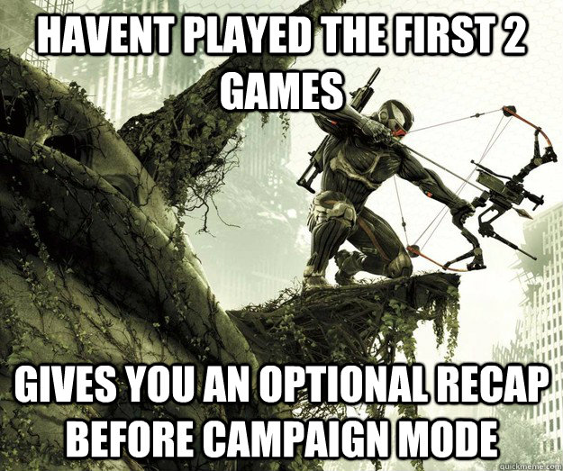 Havent played the first 2 games Gives you an optional recap before campaign mode  - Havent played the first 2 games Gives you an optional recap before campaign mode   Crysis 3
