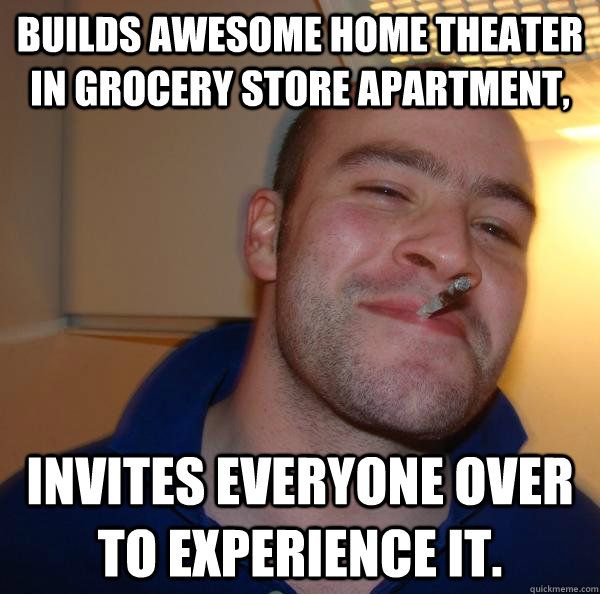 Builds awesome home theater in grocery store apartment, Invites everyone over to experience it. - Builds awesome home theater in grocery store apartment, Invites everyone over to experience it.  Misc