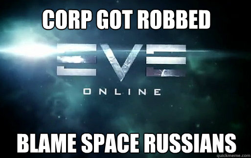 Corp got robbed Blame Space Russians  EVE Online