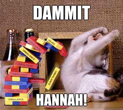 dammit  Hannah!