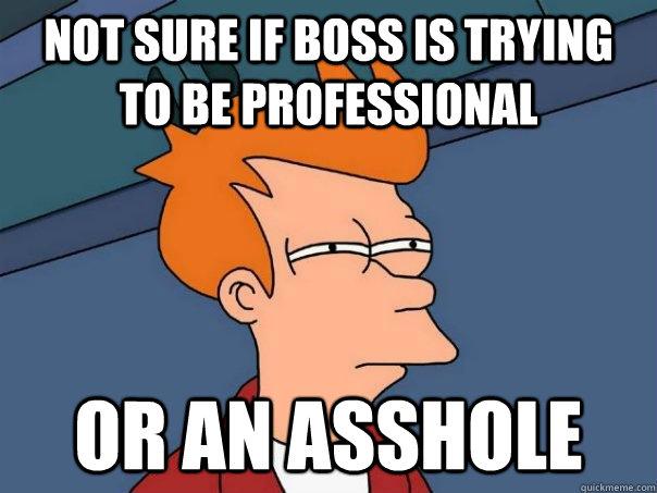 Boss is an asshole