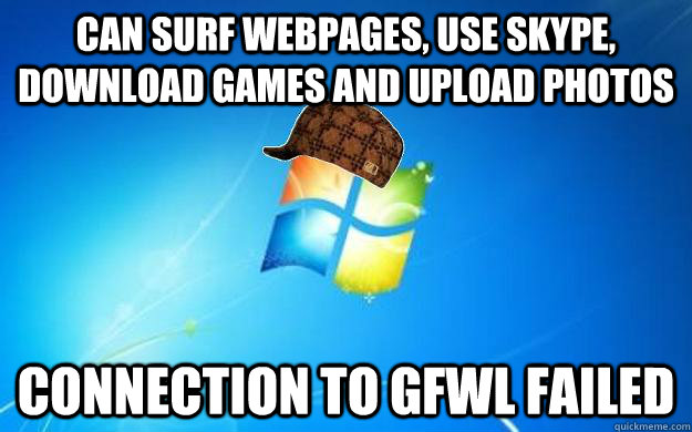 Can surf webpages, use skype, download games and upload photos Connection to GFWL failed - Can surf webpages, use skype, download games and upload photos Connection to GFWL failed  Scumbag windows
