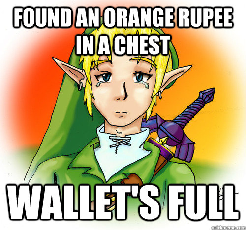 Found an orange rupee in a chest Wallet's full - Found an orange rupee in a chest Wallet's full  First World Hyrule Problems
