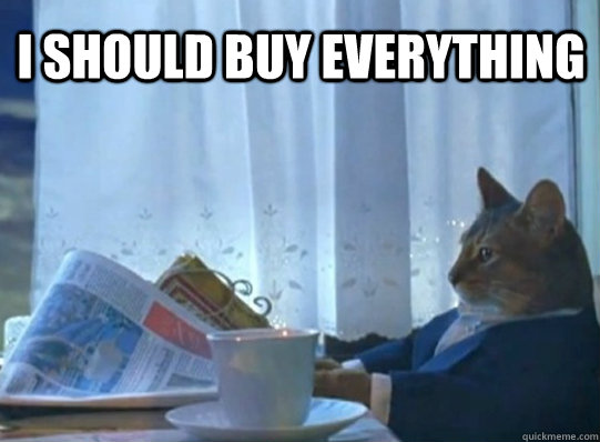 I should buy everything  - I should buy everything   Sophisticated Cat