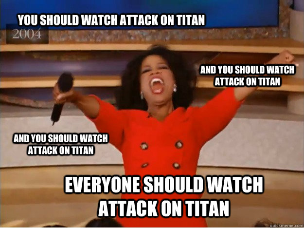 You should watch attack on titan everyone should watch attack on titan and you should watch attack on titan and you should watch attack on titan - You should watch attack on titan everyone should watch attack on titan and you should watch attack on titan and you should watch attack on titan  oprah you get a car