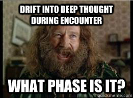 Drift into deep thought during encounter What phase is it? - Drift into deep thought during encounter What phase is it?  What year is it
