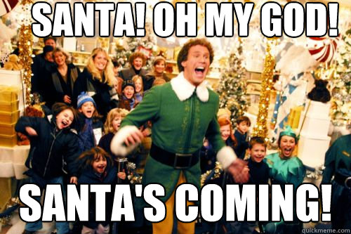 SANTA! OH MY god! Santa's coming!