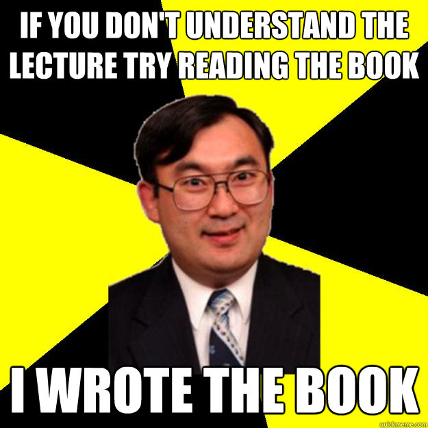 If you don't understand the lecture try reading the book I wrote the book