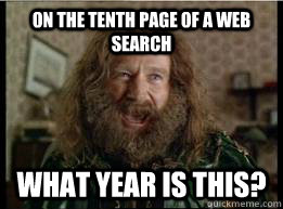ON THE TENTH PAGE OF A WEB SEARCH What YEAR IS THIS? - ON THE TENTH PAGE OF A WEB SEARCH What YEAR IS THIS?  What year is it