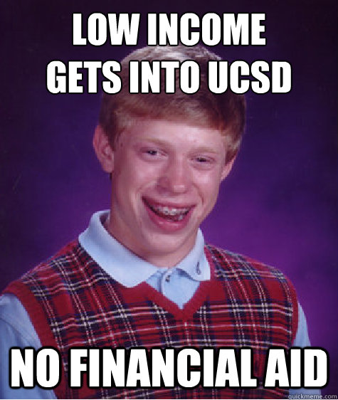 Low income Gets into UCSD No financial aid - Low income Gets into UCSD No financial aid  Bad Luck Brian