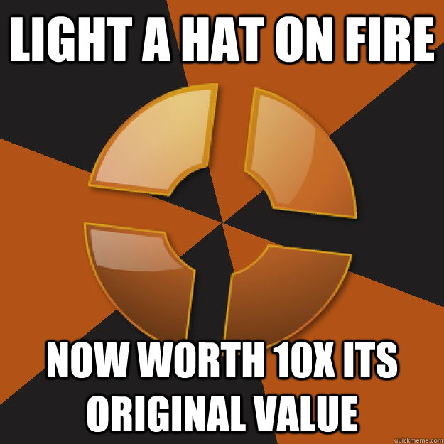 Light a hat on fire Now worth 10x its original value