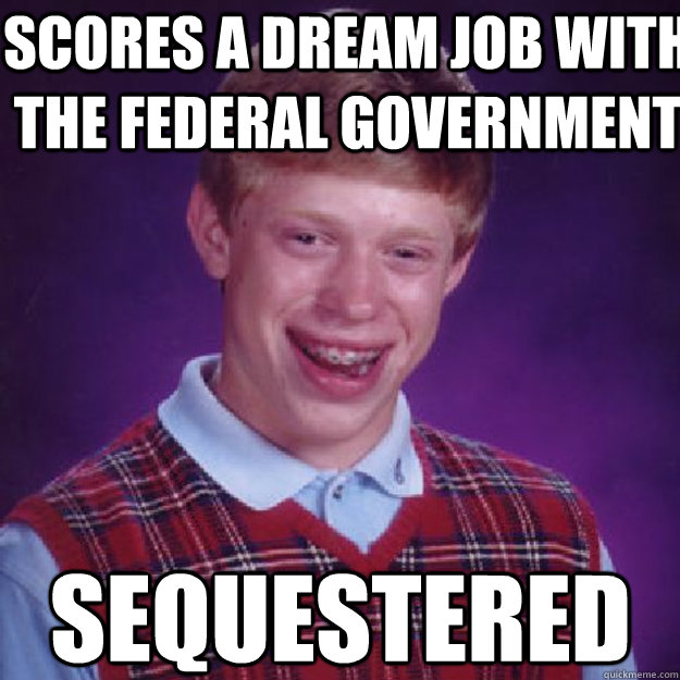 scores a dream job with the federal government sequestered