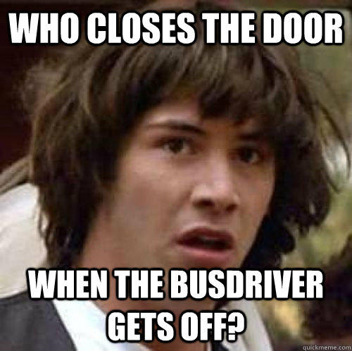 WHO CLOSES THE DOOR WHEN THE BUSDRIVER GETS OFF? - WHO CLOSES THE DOOR WHEN THE BUSDRIVER GETS OFF?  conspiracy keanu