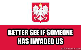 Better see if someone has invaded us - Better see if someone has invaded us  Poland Stereotypes
