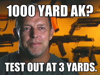 1000 yard AK? Test out at 3 yards.