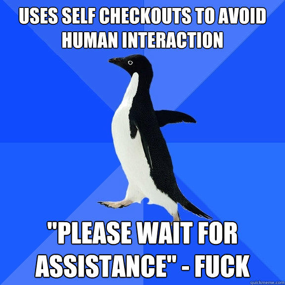 Uses Self Checkouts To Avoid Human Interaction