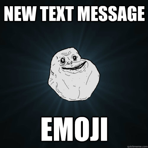 New Text Message Emoji - Forever Alone - quickmeme