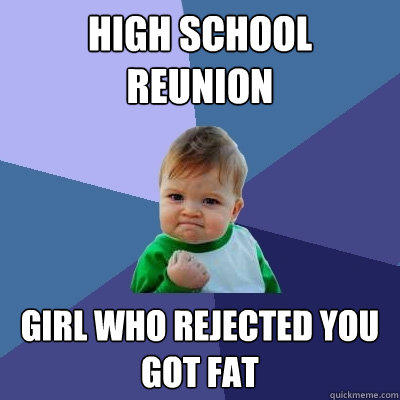High school reunion Girl who rejected you got fat - High school reunion Girl who rejected you got fat  Success Kid