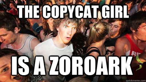 The copycat girl Is a zoroark  - The copycat girl Is a zoroark   Sudden Clarity Clarence