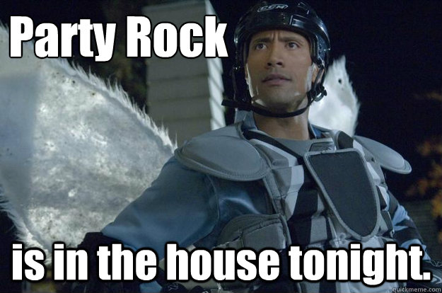 Party Rock is in the house tonight.  Party Rock