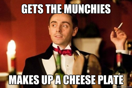 gets the munchies makes up a cheese plate - gets the munchies makes up a cheese plate  Posh Stoner