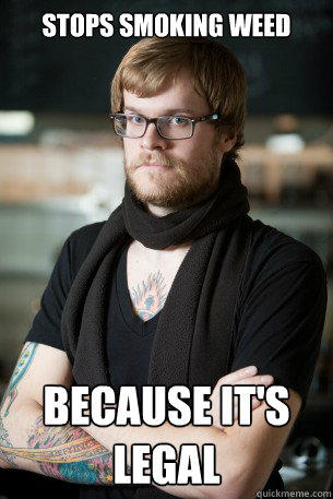 Stops smoking weed because it's legal  - Stops smoking weed because it's legal   Hipster Barista