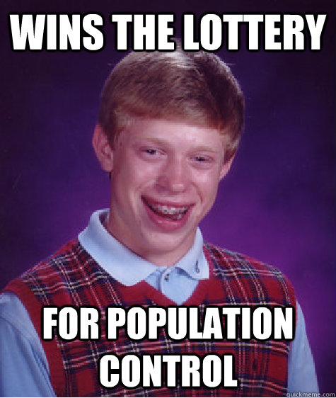 wins the lottery for population control  Bad Luck Brian