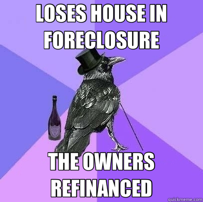 LOSES HOUSE IN FORECLOSURE THE OWNERS REFINANCED - LOSES HOUSE IN FORECLOSURE THE OWNERS REFINANCED  Rich Raven