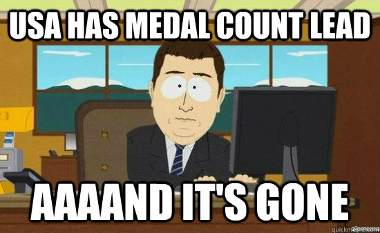 USA HAS Medal COUNT LEAD AAAAND IT'S Gone - USA HAS Medal COUNT LEAD AAAAND IT'S Gone  aaaand its gone