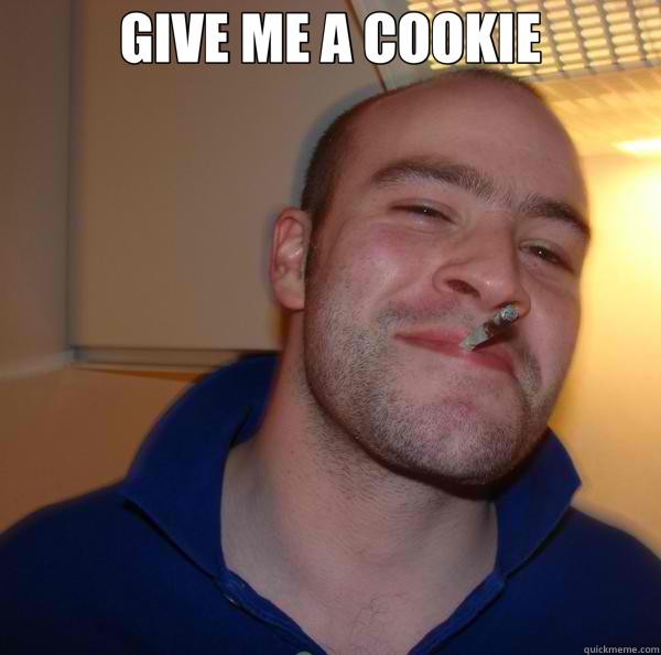 13a65c78cfb85ccba00c887a883fb68688d89db4458bdcc4b24e7abd4091606e give me a cookie good guy greg quickmeme