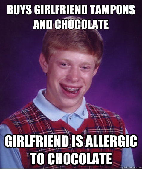 buys girlfriend tampons and chocolate girlfriend is allergic to chocolate