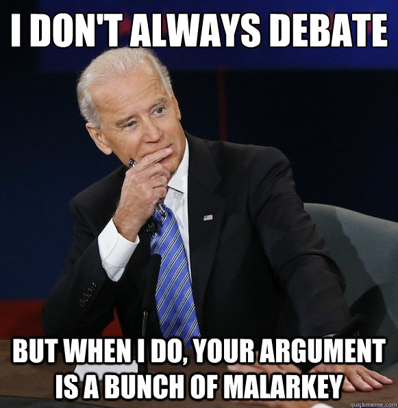 I Don't Always Debate  But When I do, Your Argument is a bunch of Malarkey - I Don't Always Debate  But When I do, Your Argument is a bunch of Malarkey  Most Interesting VP in The World