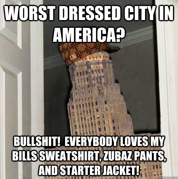 Worst dressed city in america? Bullshit!  Everybody loves my Bills sweatshirt, zubaz pants, and starter jacket!   Scumbag Buffalo