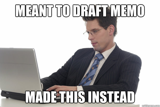 Meant to draft memo made this instead