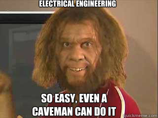 Electrical engineering so easy, even a caveman can do it  Caveman