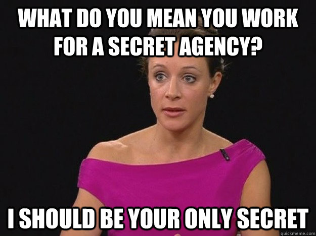 What do you mean you work for a secret agency? I should be your only secret - What do you mean you work for a secret agency? I should be your only secret  Misc