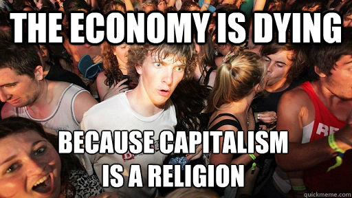 the economy is dying because capitalism  is a religion - the economy is dying because capitalism  is a religion  Sudden Clarity Clarence