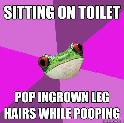 sitting on toilet pop ingrown leg hairs while pooping - sitting on toilet pop ingrown leg hairs while pooping  Foul Bachelorette Frog
