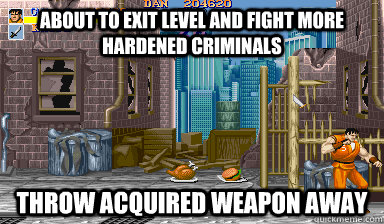 about to exit level and fight more hardened criminals throw acquired weapon away  Video Game Logic