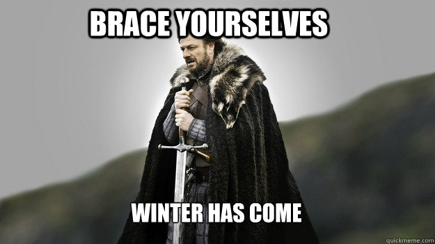 Brace yourselves Winter has come - Brace yourselves Winter has come  Ned stark winter is coming