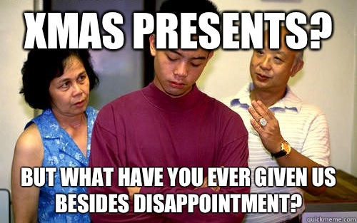 Xmas presents? But what have you ever given us besides disappointment?