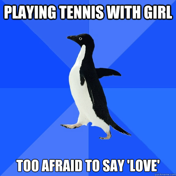 PLAYING TENNIS WITH GIRL TOO AFRAID TO SAY 'LOVE' - PLAYING TENNIS WITH GIRL TOO AFRAID TO SAY 'LOVE'  Socially Awkward Penguin
