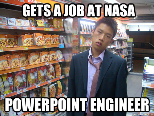 Powerpoint Engineer Gets a job at NASA - Powerpoint Engineer Gets a job at NASA  Disenchanted Young Professional