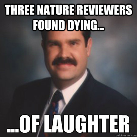 Three Nature reviewers found dying... ...of laughter  Scumbag Watts