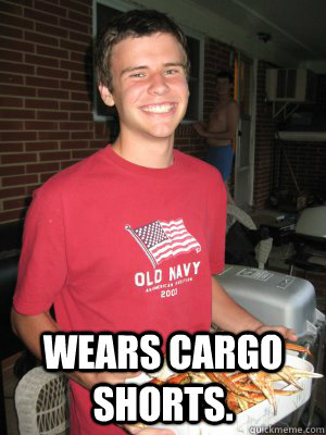 Wears cargo shorts. -  Wears cargo shorts.  GDI Gerry