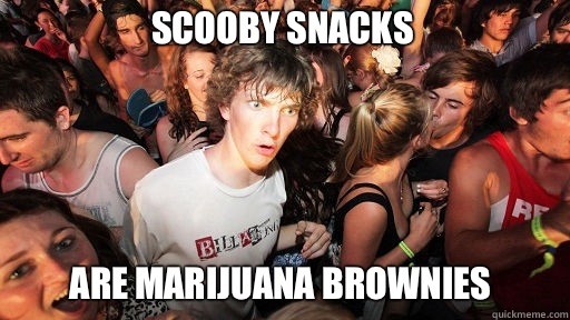 Scooby Snacks Are marijuana brownies - Scooby Snacks Are marijuana brownies  Sudden Clarity Clarence
