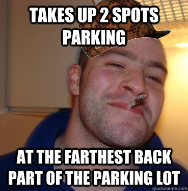 Takes up 2 spots parking At the farthest back part of the parking lot