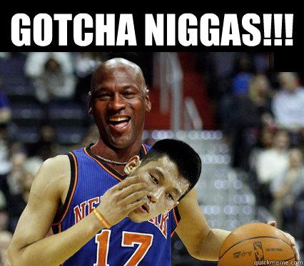 Gotcha Niggas!!!  - Gotcha Niggas!!!   Jeremy Lin - Michael Jordan