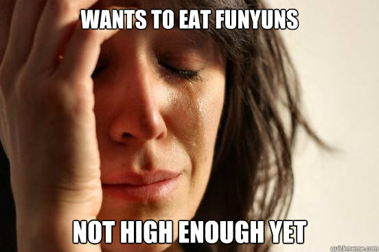 wants to eat funyuns not high enough yet - wants to eat funyuns not high enough yet  First World Problems
